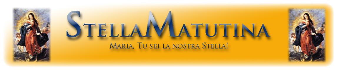 Stellamatutina.eu – Sito di cultura cattolica in piena e totale obbedienza al Magistero Petrino.